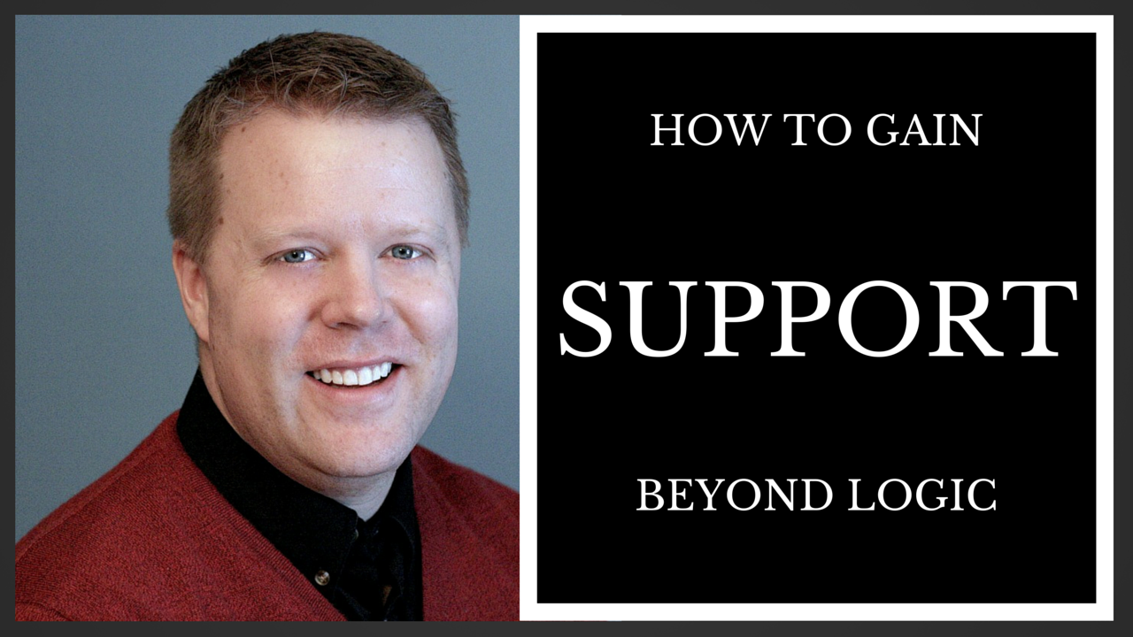 How To Gain Support Beyond Logic