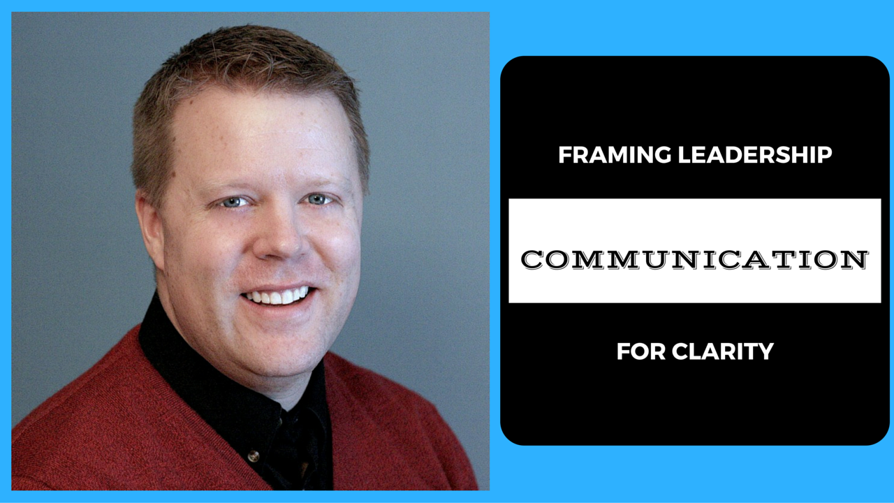Framing Leadership Communication For Clarity