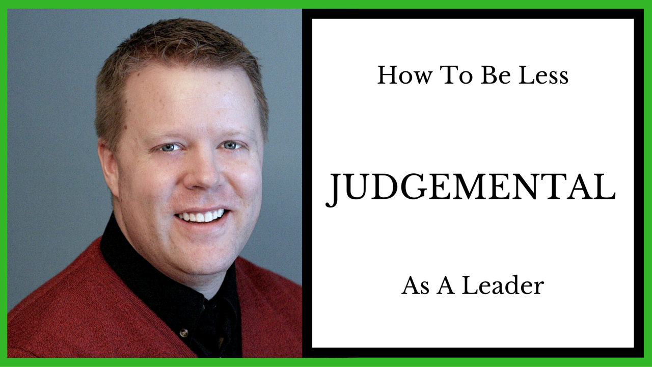 How To Be Less Judgemental As A Leader