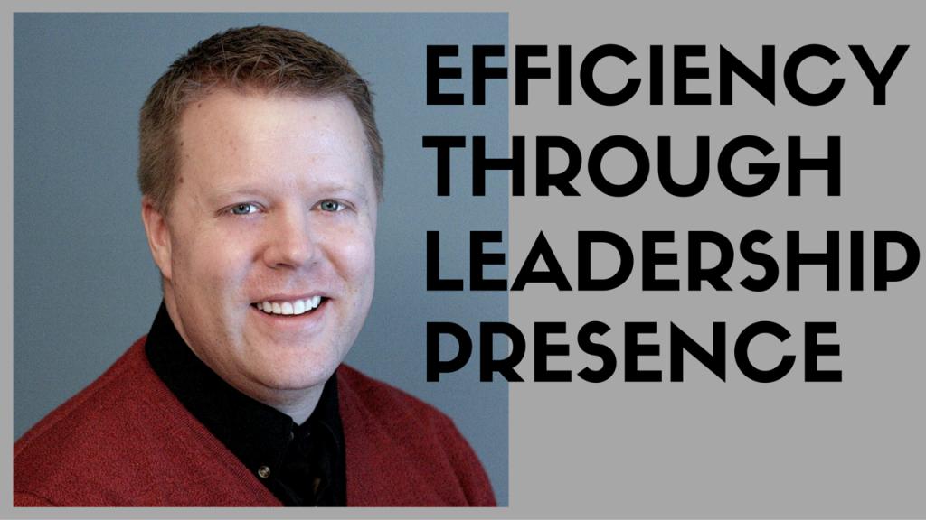 Efficiency Through Leadership Presence